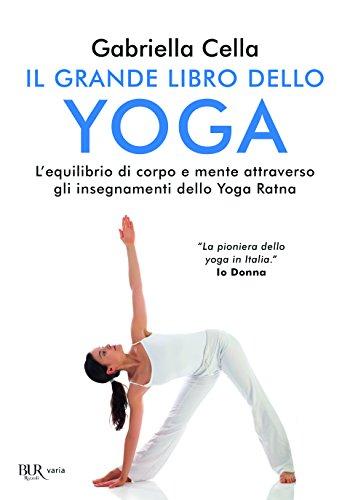 Il grande libro dello yoga. L'equilibrio di corpo e mente attraverso gli insegnamenti dello Yoga Ratna