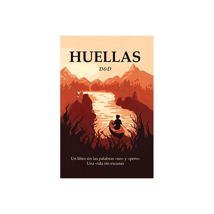 HUELLAS: Un libro sin las palabras «no» y «pero». Una vida sin excusas.