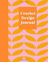Crochet Design Journal: Squared Graph, Lined, and Blank Paper Notebook for Pattern Design and Crocheting Project Notes | Stylish Geometric Cover ... and Orange (Crochet Graph Paper Notebooks)