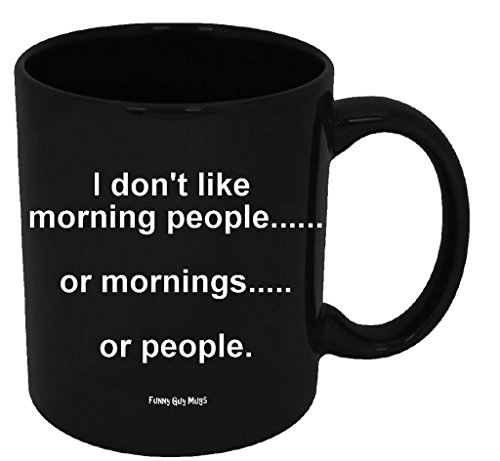 Funny Guy Mugs I Don't Like Morning People Or Mornings Or People Ceramic Coffee Mug, Black, 11-Ounce