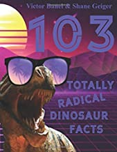 103 Totally Radical Dinosaur Facts