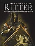 Das große Buch der Ritter: Alles über die legendären Krieger des Mittelalters: Alles ber die legendren Krieger des Mittelalters