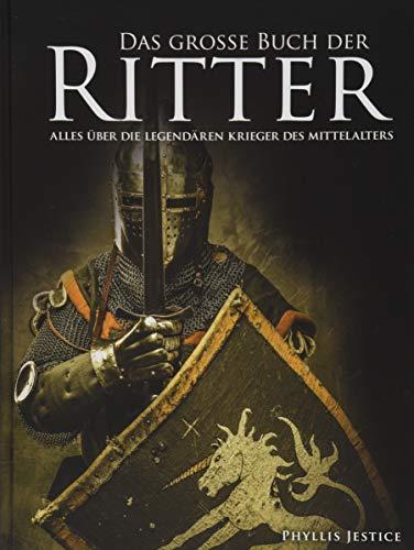 Das große Buch der Ritter: Alles über die legendären Krieger des Mittelalters