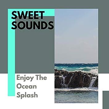Sweet Sounds - Enjoy The Ocean Splash