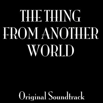 """""""the Thing from Another World"""" Original Soundtrack"""