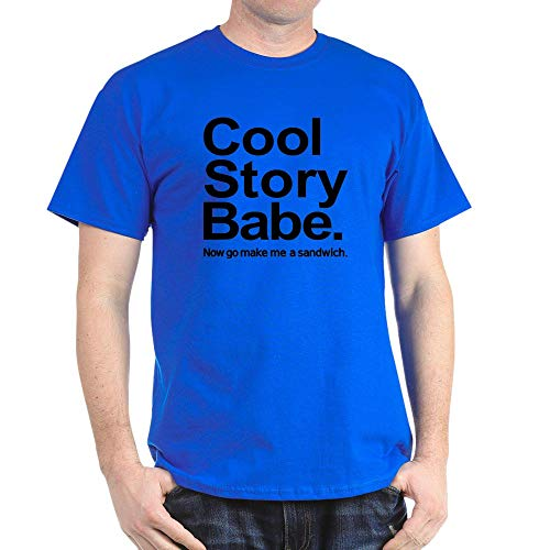 CafePress Cool Story Babe Now Go Make Me A Sandwich Dark T S 100% Cotton T-Shirt