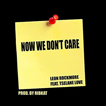 Now We Don't Care (feat. Tselane Love)