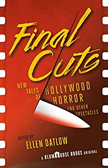 Final Cuts: New Tales of Hollywood Horror and Other Spectacles (Blumhouse Books) by [Ellen Datlow]