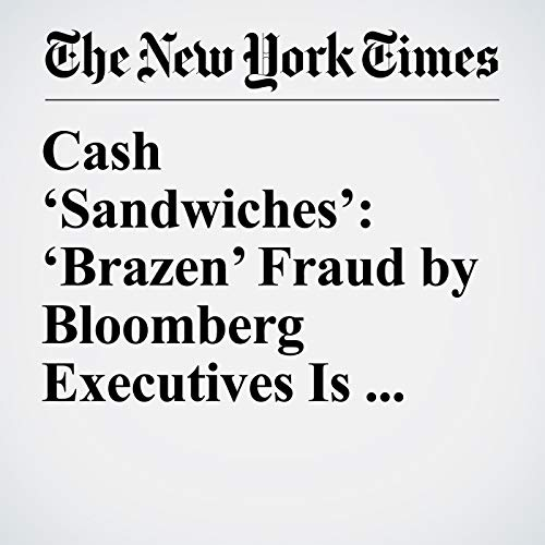 Cash 'Sandwiches': 'Brazen' Fraud by Bloomberg Executives Is Detailed in Charges audiobook cover art