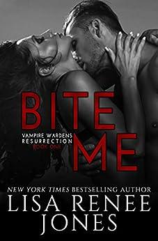 Bite Me (Vampire Wardens Resurrection Book 1) by [Lisa Renee Jones]