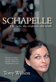 Schapelle-The Facts, The Evidence, The Truth by [Tony Wilson]