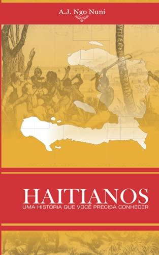 HAITIANOS: UMA HISTÓRIA QUE VOCÊ PRECISA CONHECER