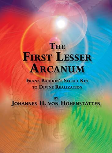 The First Lesser Arcanum: Franz Bardon's Secret Key to Divine Realization (English Edition)