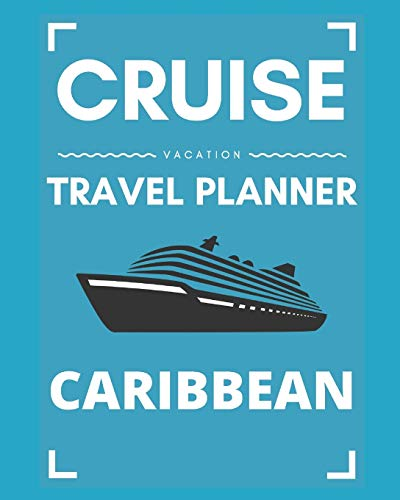 Cruise Vacation Travel Planner Caribbean: 2019 or 2020 Ocean Voyage of a Lifetime for the Family or Couples
