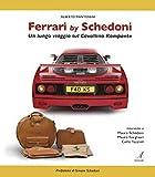 Ferrari by Schedoni. Un lungo viaggio sul Cavallino Rampante