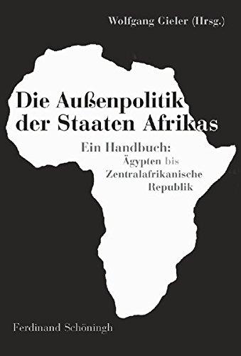 Die Außenpolitik der Staaten Afrikas: Ein Handbuch: Ägypten bis Zentralafrikanische Rebublik: Ein Handbuch: Ägypten bis Zentralafrikanische Republik