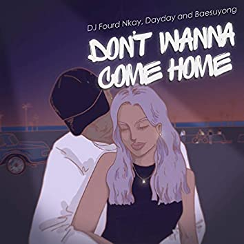 Don't Wanna Come Home (feat. Dayday & Baesuyong)