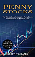 Penny Stocks: The Ultimate Guide to Mastering Penny Stocks for Beginners in 30 Minutes or Less! (Simplified Profound Guide to Penny Stock Trading)