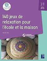 140 jeux de relaxation pour l'école et la maison (+ DVD /Téléchargement) - 3-11 ans de Cécile Alix