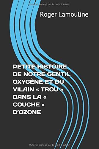 PETITE HISTOIRE DE NOTRE GENTIL OXYGÈNE ET DU VILAIN  « TROU »  DANS LA « COUCHE » D'OZONE