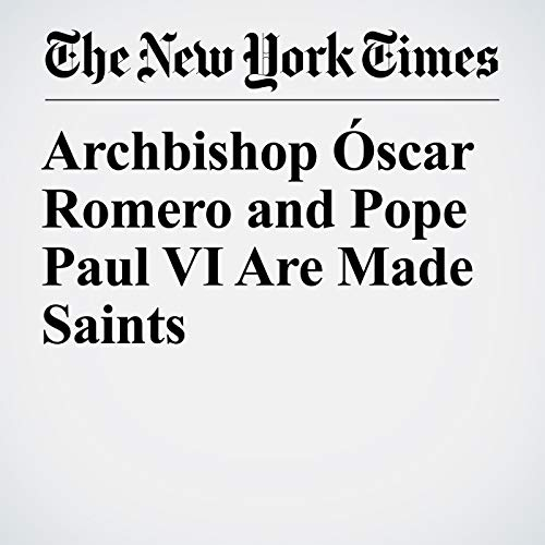 Archbishop Óscar Romero and Pope Paul VI Are Made Saints audiobook cover art