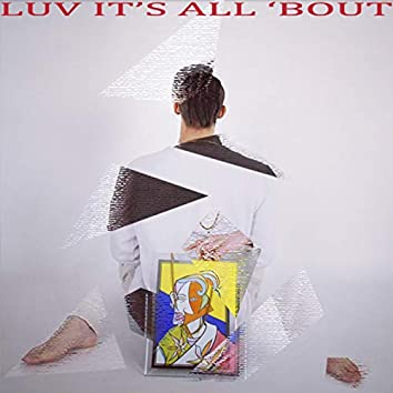 Luv it's all 'bout