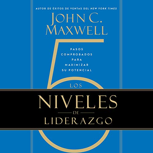 Los 5 Niveles de Liderazgo [The 5 Levels of Leadership] Audiobook By John C. Maxwell cover art
