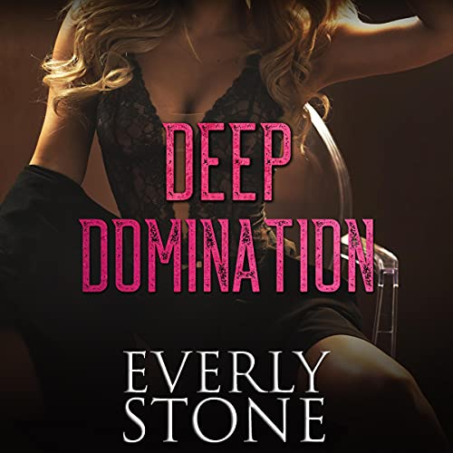 Deep Domination Audiobook By Everly Stone cover art