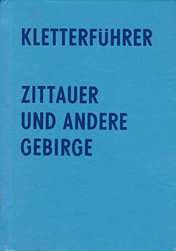 Kletterführer Zittauer und andere Gebirge. Zittauer Gebirge-Erzgebirge-Vogtland-Ostthüringen-Thüringer Wald-Harz-Halle(Saale)-Leipziger Kletterschule.