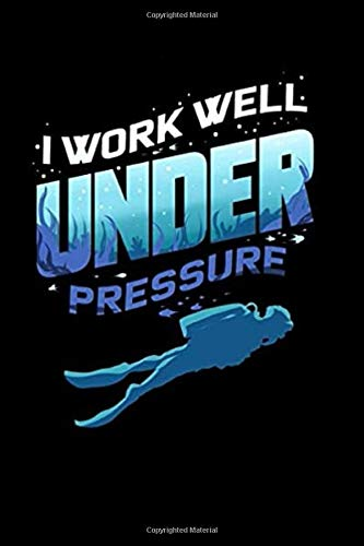 I Work Well Under Pressure: For Beginner, Intermediate, and Professional Divers, 120 Pages,6 x 9 inches