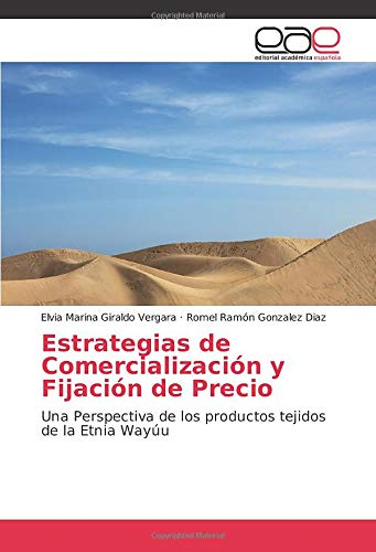 Estrategias de Comercialización y Fijación de Precio: Una Perspectiva de los productos tejidos de la Etnia Wayúu