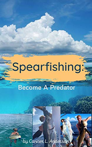 Spearfishing: Become A Predator