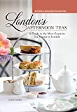London's Afternoon Teas, Revised and Expanded 2nd Edition: A Guide to the Most Exquisite Tea Venues...