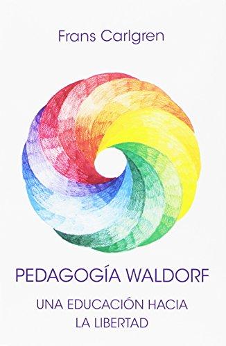 Pedagogía Waldorf. Una educación hacia la libertad