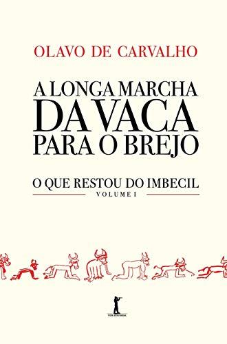 A Longa Marcha da Vaca Para o Brejo: o que Restou do Imbecil (Volume 1)