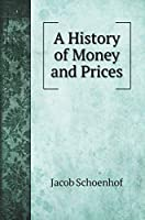 A History of Money and Prices (Business Books)