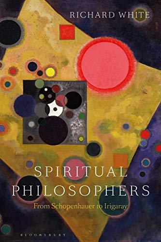 Spiritual Philosophers: From Schopenhauer to Irigaray (English Edition)