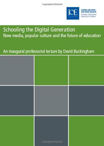 Schooling the Digital Generation: New Media, Popular Culture and the Future of Education (Education K-12)