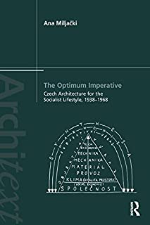 The Optimum Imperative: Czech Architecture for the Socialist Lifestyle, 1938–1968 (Architext) (English Edition)