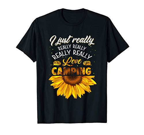 I Just Really Really Love Camping Sunflower Funny Gift T-Shirt