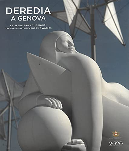 Deredia a Genova. La sfera tra i due mondi-The sphere between the two worlds. Ediz. illustrata