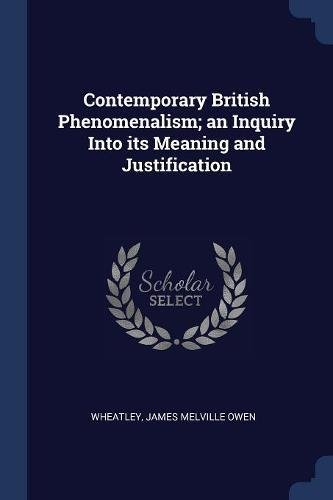 Contemporary British Phenomenalism; an Inquiry Into its Meaning and Justification