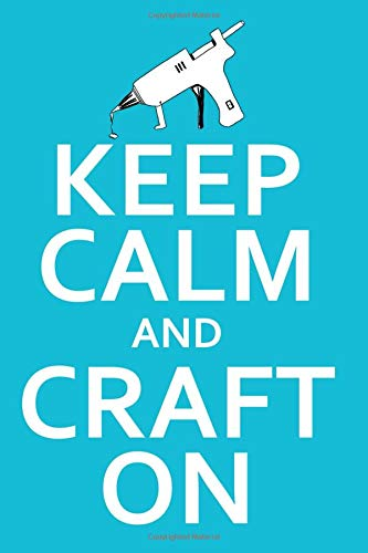 Keep Calm and Craft On: A Blank Lined Journal For Crafters