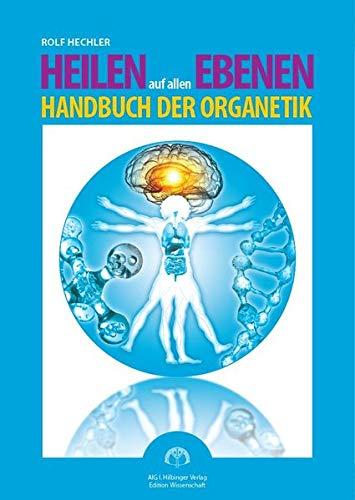 Heilen auf allen Ebenen: Handbuch der Organetik
