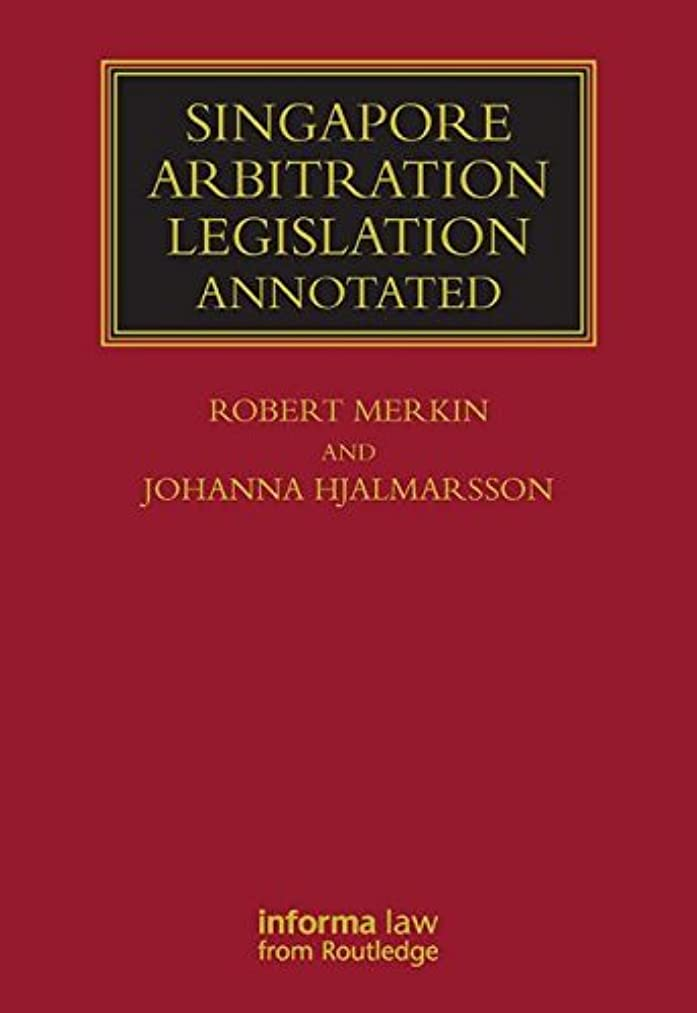 Singapore Arbitration Legislation: Annotated (Lloyd's Commercial Law Library)