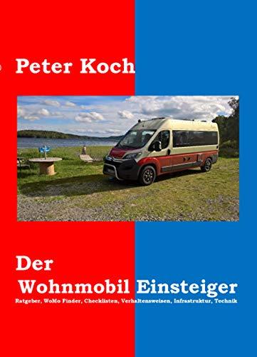 Der Wohnmobil Einsteiger: Ratgeber, WoMo Finder, Checklisten, Verhaltensweisen, Infrastruktur, Technik
