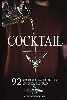 cocktail: 92 ricette fra classici e d'autore. una guida illustrata.