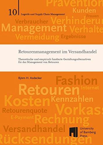 Retourenmanagement im Versandhandel: Theoretische und empirisch fundierte Gestaltungsalternativen für das Management von Retouren (Logistik und Supply ... Logistik und Supply Chain Management)