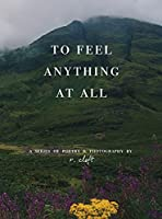 to feel anything at all (Evolved Poetry)