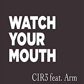 Watch Your Mouth (feat. Arm)